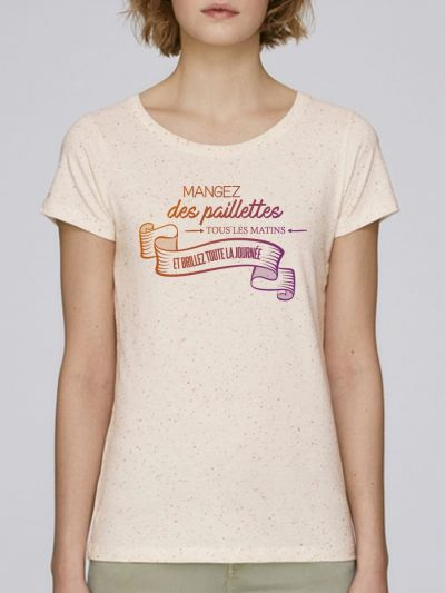 """T-shirt femme """"Manger des paillettes et briller toute la journée"""""""