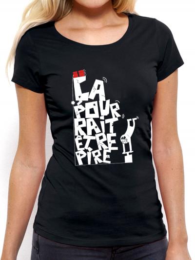 """T-shirt femme """"Ça pourrait être pire"""""""