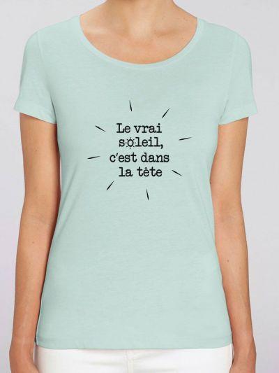"""T-shirt femme BIO """"Le vrai soleil c'est dans la tête"""""""
