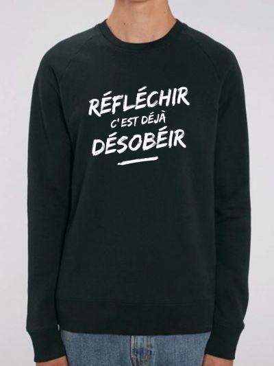 """Sweat homme """"REFLECHIR C'EST DEJA DESOBEIR"""""""